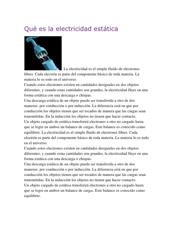 Qué es la electricidad estática<br />  La electricidad es el simple fluido de electrones libres. Cada electrón es parte de...