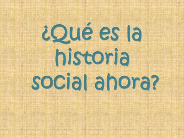 ¿Qué es la historia social ahora?
