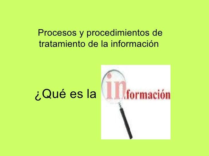 ¿Qué es la  ? Procesos y procedimientos de tratamiento de la información