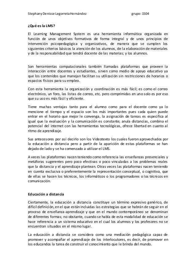 StephanyDenisse LegorretaHernández grupo:1504 ¿Qué es la LMS? El Learning Management System es una herramienta informática...