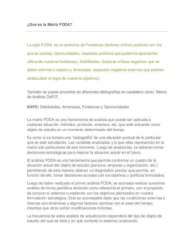 ¿Qué es la Matriz FODA? La sigla FODA, es un acróstico de Fortalezas (factores críticos positivos con los que se cuenta), ...