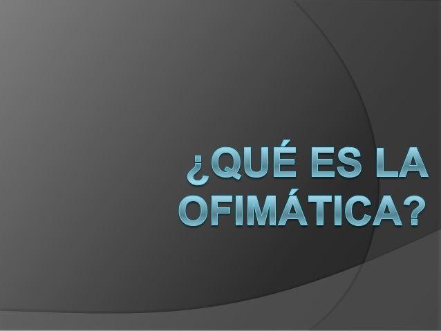 ¿Qué es la ofimática?