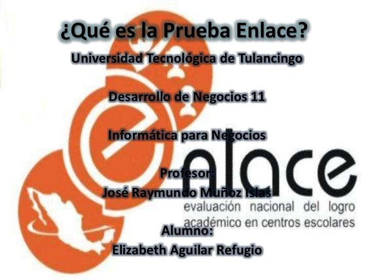 ¿Qué es la Prueba Enlace? Universidad Tecnológica de Tulancingo      Desarrollo de Negocios 11      Informática para Negoc...