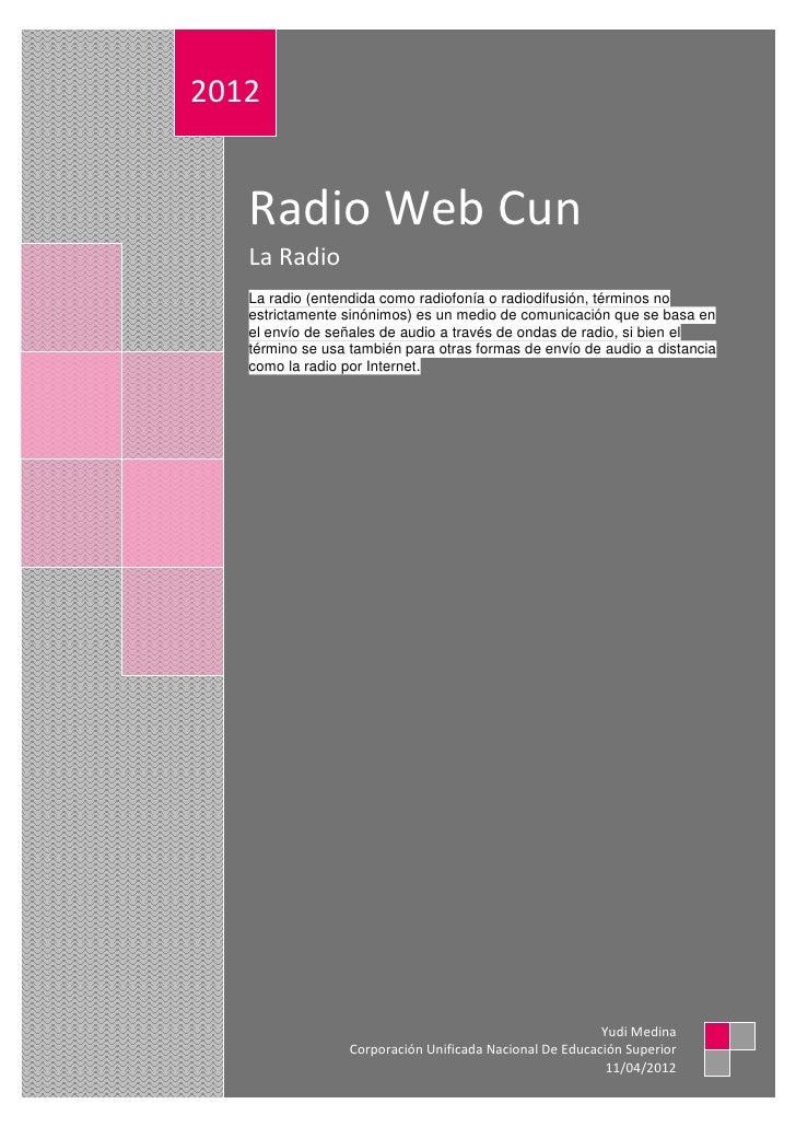 2012   Radio Web Cun   La Radio   La radio (entendida como radiofonía o radiodifusión, términos no   estrictamente sinónim...