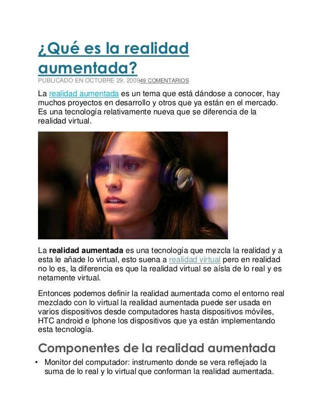 ¿Qué es la realidadaumentada?PUBLICADO EN OCTUBRE 29, 200949 COMENTARIOSLa realidad aumentada es un tema que está dándose ...