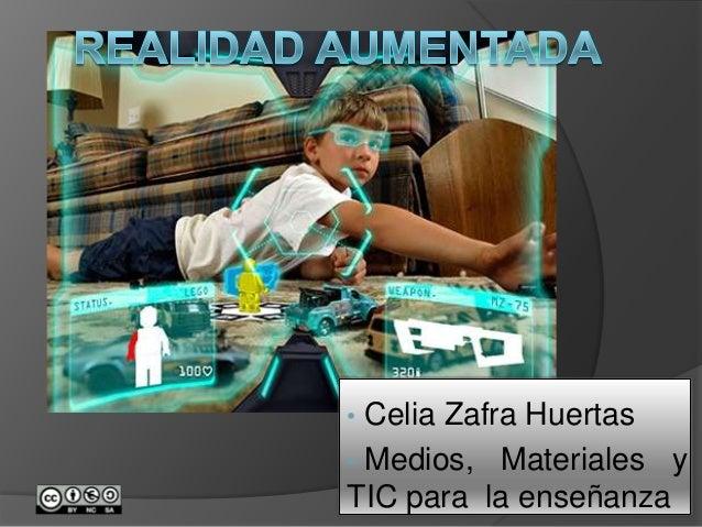 • Celia Zafra Huertas• Medios, Materiales yTIC para la enseñanza