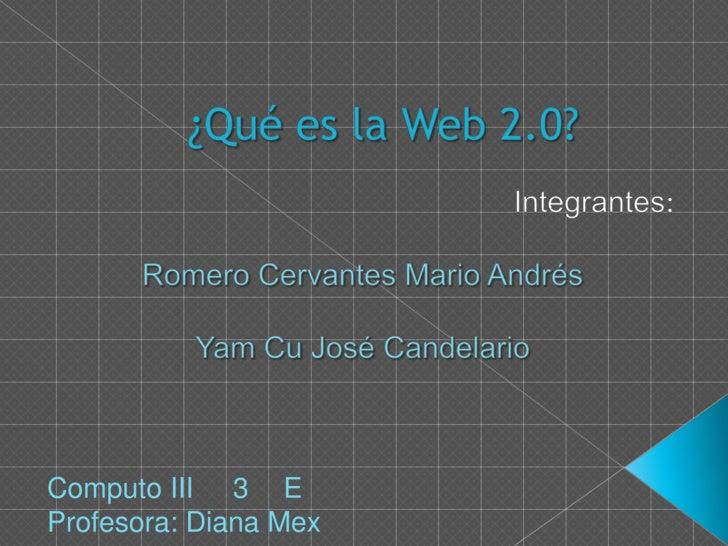 ¿Qué es la Web 2.0?<br />Integrantes:<br />RomeroCervantes Mario Andrés<br />Yam Cu José Candelario<br />Salazar Uc Yandhe...