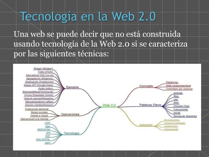 Tecnología en la Web 2.0<br />Una web se puede decir que no está construida usando tecnología de la Web 2.0 si se caracter...