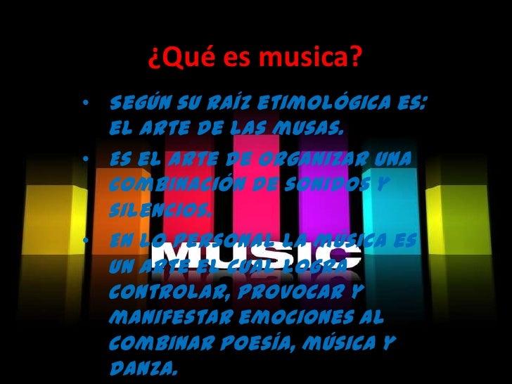 ¿Qué es musica?<br /><ul><li>Según su raíz etimológica es: el arte de las musas.