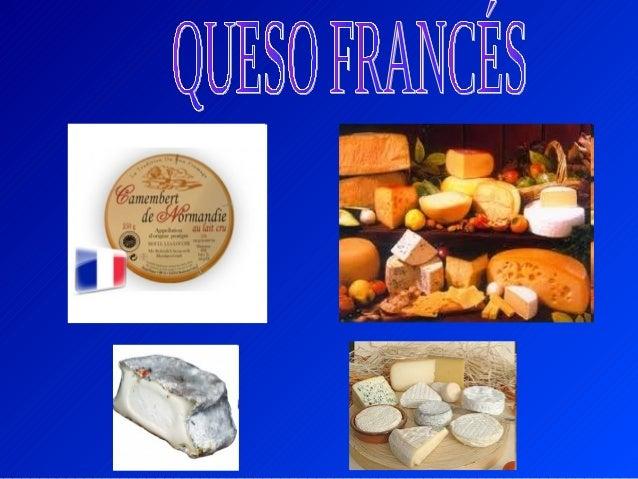 • Los franceses se comen el queso en el  momento del postre.