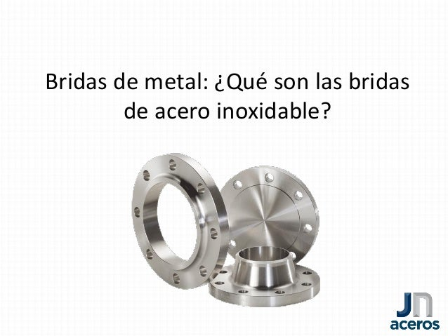 Jn aceros qu son las bridas de acero inoxidable - Bridas acero inoxidable ...