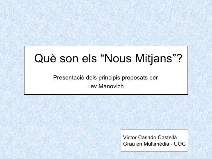 """Presentació   dels  principis proposats per  Lev Manovich. Què son els """"Nous   Mitjans""""? Victor Casado Castellà Grau en Mu..."""