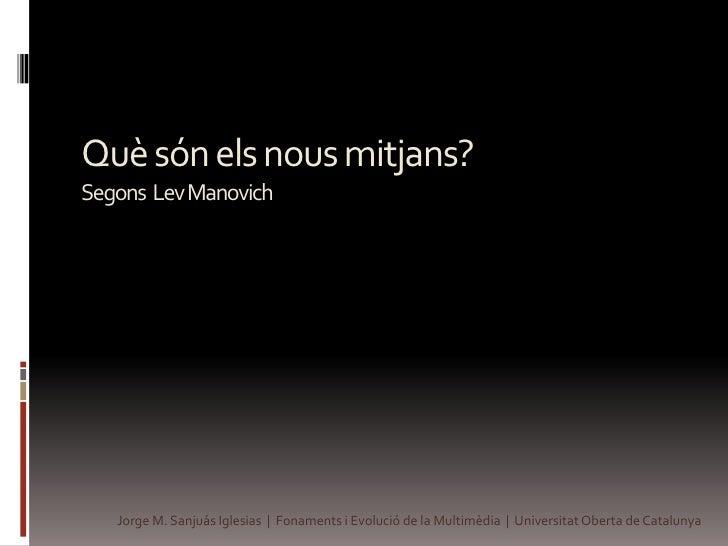 Què són els nous mitjans?Segons  Lev Manovich<br />Jorge M. Sanjuás Iglesias  |  Fonaments i Evolució de la Multimèdia  | ...