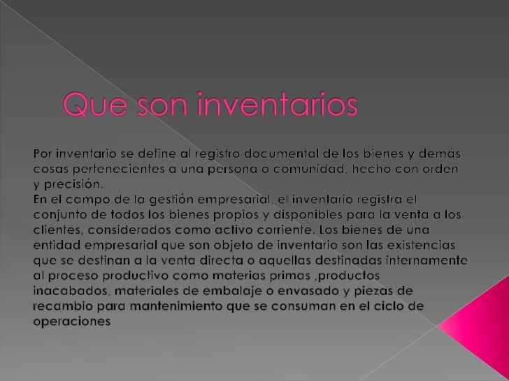 Que son inventarios <br />Por inventario se define al registro documental de los bienes y demás cosas pertenecientes a una...