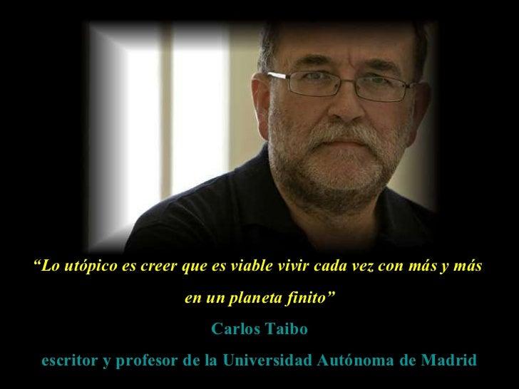 """"""" Lo utópico es creer que es viable vivir cada vez con más y más  en un planeta finito"""" Carlos Taibo escritor y profesor d..."""