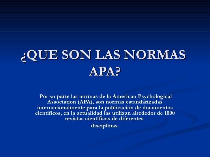 ¿QUE SON LAS NORMAS  APA? Por su parte las normas de la American Psychological Association (APA), son normas estandarizada...
