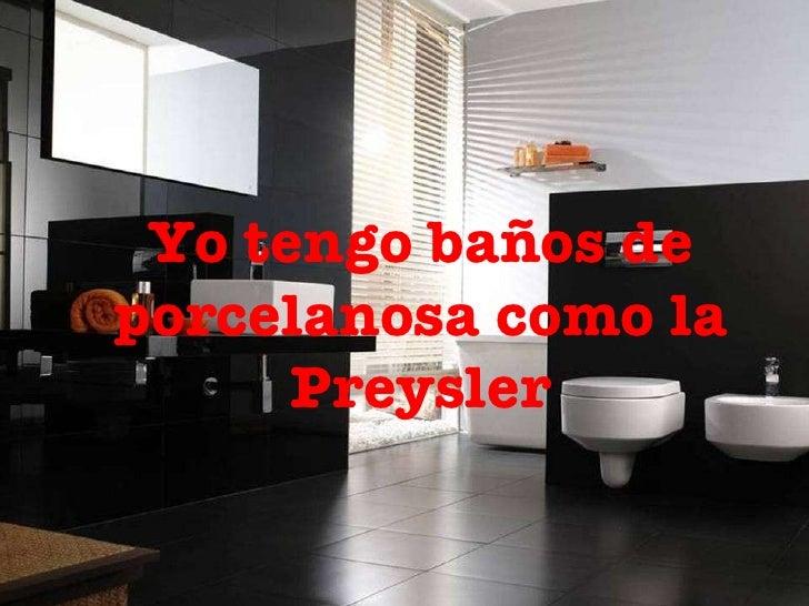 Yo tengo baños de porcelanosa como la Preysler
