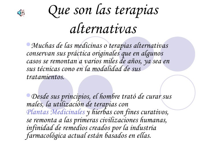 Que son las terapias alternativas <ul><li>Muchas de las medicinas o terapias alternativas conservan sus práctica originale...