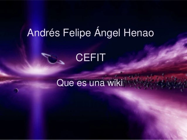Andrés Felipe Ángel Henao  CEFIT Que es una wiki