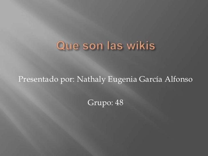 Presentado por: Nathaly Eugenia García Alfonso                  Grupo: 48