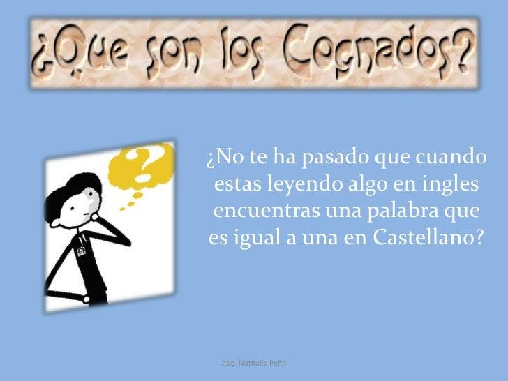 ¿No te ha pasado que cuando estas leyendo algo en ingles encuentras una palabra que es igual a una en Castellano?<br />Abg...