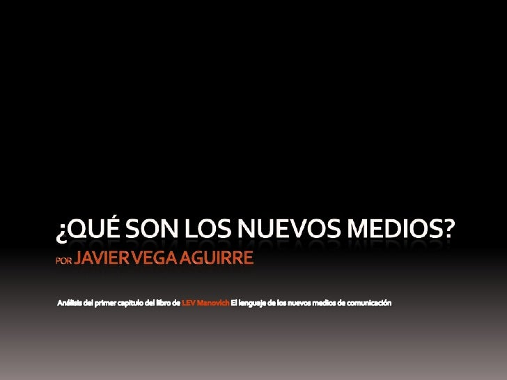 ¿qué Son Los Nuevos Medios?Por Javier Vega Aguirre<br />Análisis del primer capitulo del libro de LEV Manovich El lenguaje...