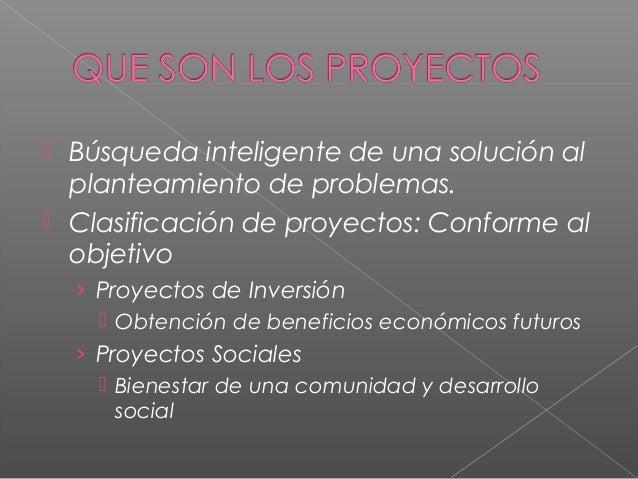  Búsqueda inteligente de una solución al planteamiento de problemas.  Clasificación de proyectos: Conforme al objetivo ›...