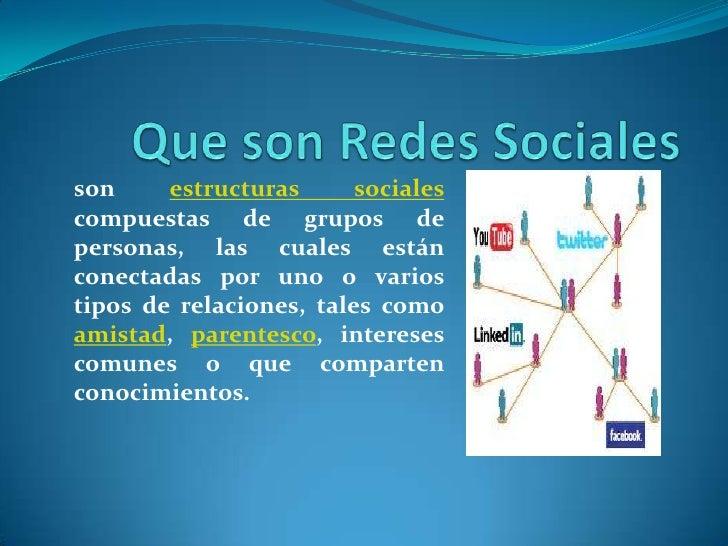 son     estructuras      socialescompuestas de grupos depersonas, las cuales estánconectadas por uno o variostipos de rela...