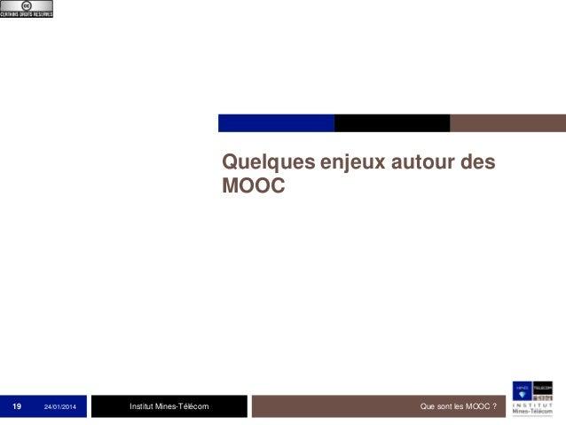 Quelques enjeux autour des MOOC  19  24/01/2014  Institut Mines-Télécom  Que sont les MOOC ?