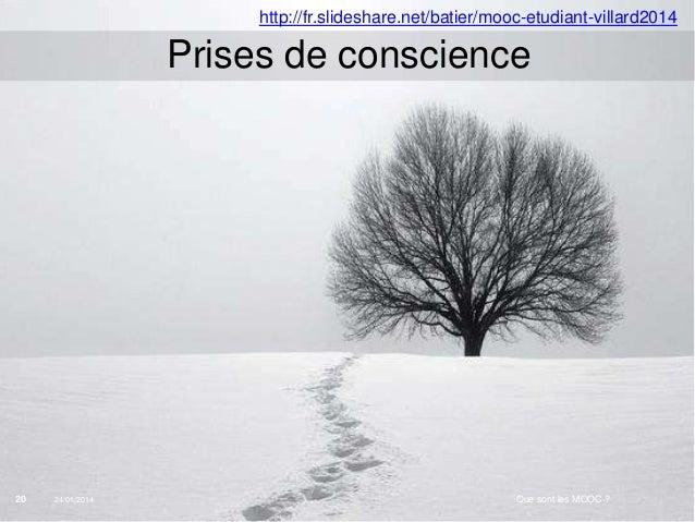 http://fr.slideshare.net/batier/mooc-etudiant-villard2014  Prises de conscience  20  24/01/2014  Institut Mines-Télécom  Q...