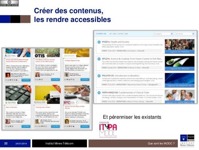 Créer des contenus, les rendre accessibles  Et pérenniser les existants  22  24/01/2014  Institut Mines-Télécom  Que sont ...