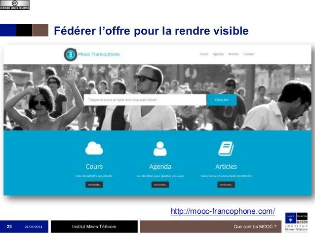 Fédérer l'offre pour la rendre visible  http://mooc-francophone.com/ 23  24/01/2014  Institut Mines-Télécom  Que sont les ...
