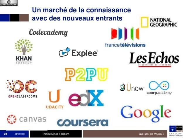 Un marché de la connaissance avec des nouveaux entrants  24  24/01/2014  Institut Mines-Télécom  Que sont les MOOC ?