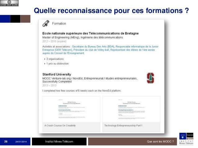 Quelle reconnaissance pour ces formations ?  26  24/01/2014  Institut Mines-Télécom  Que sont les MOOC ?