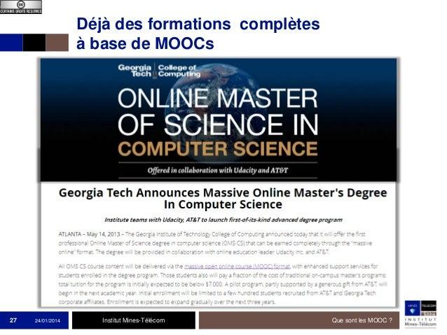 Déjà des formations complètes à base de MOOCs  27  24/01/2014  Institut Mines-Télécom  Que sont les MOOC ?