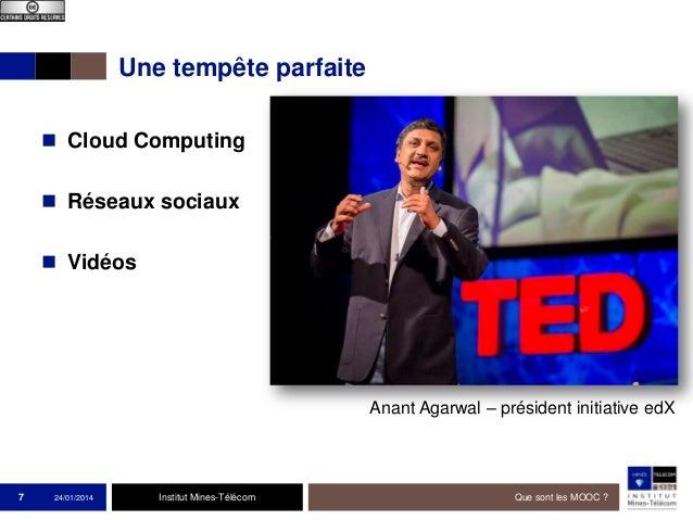 Une tempête parfaite  Cloud Computing  Réseaux sociaux  Vidéos  Anant Agarwal – président initiative edX  7  24/01/2014...