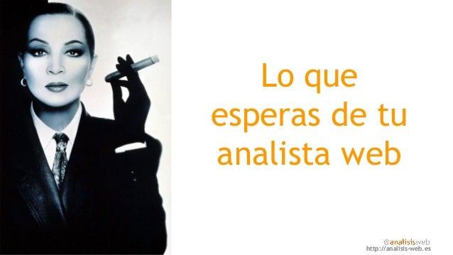http://analisis-web.eshttp://analisis-web.es Lo que esperas de tu analista web