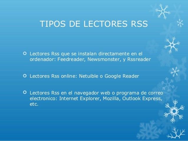 TIPOS DE LECTORES RSS  Lectores Rss que se instalan directamente en el ordenador: Feedreader, Newsmonster, y Rssreader  ...