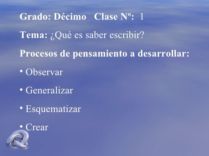 <ul><li>Grado: Décimo  Clase Nº:   1 </li></ul><ul><li>Tema:  ¿Qué es saber escribir? </li></ul><ul><li>Procesos de pensam...