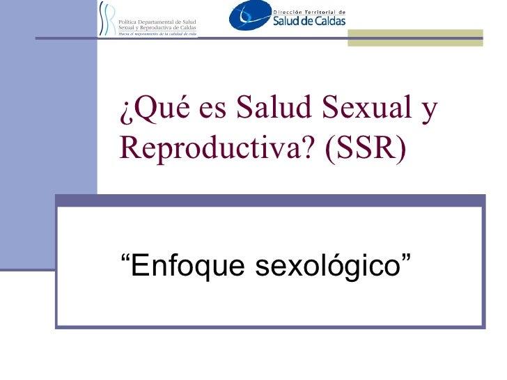 """¿Qué es Salud Sexual y Reproductiva? (SSR) """" Enfoque sexológico"""""""