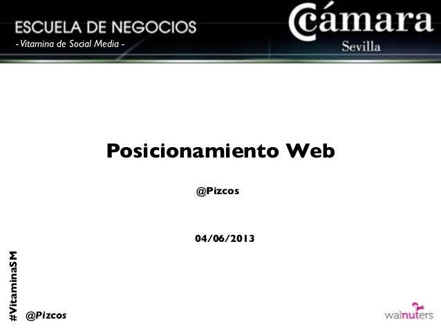 #VitaminaSM@Pizcos-Vitamina de Social Media -Posicionamiento Web@Pizcos04/06/2013