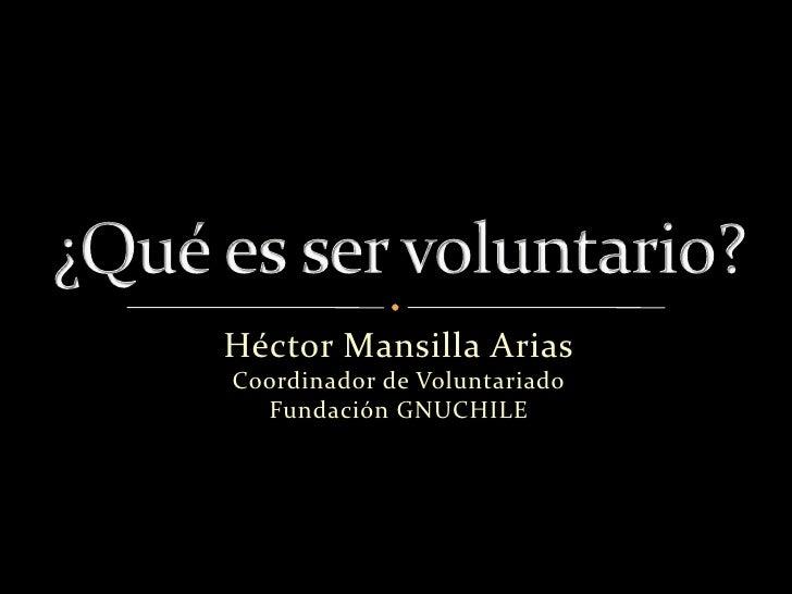 Héctor Mansilla AriasCoordinador de Voluntariado  Fundación GNUCHILE