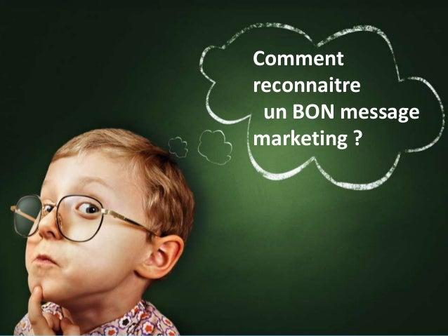 Comment  reconnaitre  un BON message  marketing ?