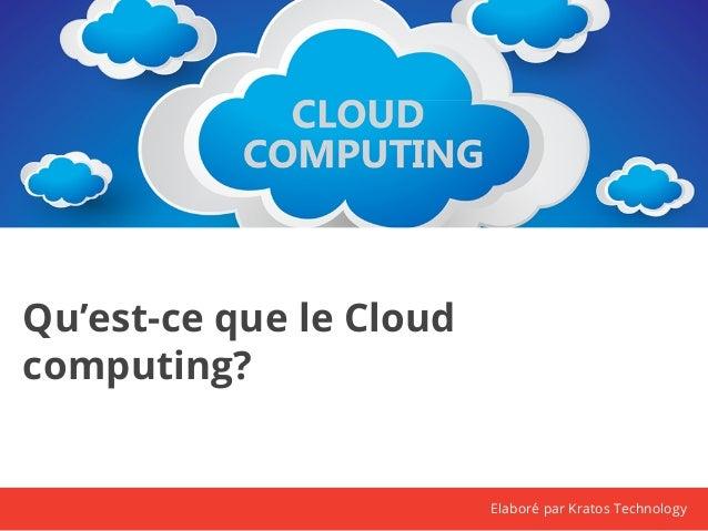 Qu'est-ce que le Cloud  computing?  Elaboré par Kratos Technology