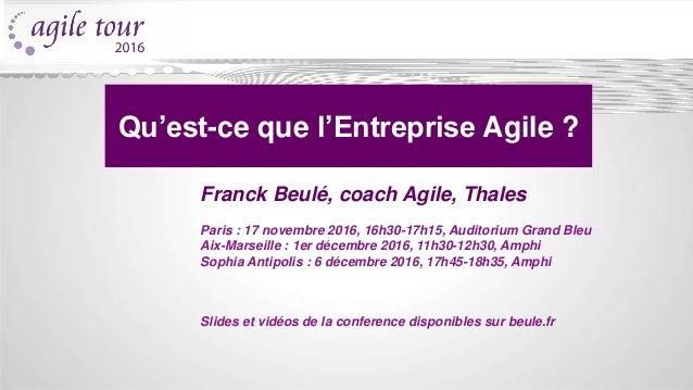Franck Beulé, coach Agile, Thales Slides et vidéos de la conference disponibles sur beule.fr Qu'est-ce que l'Entreprise Ag...