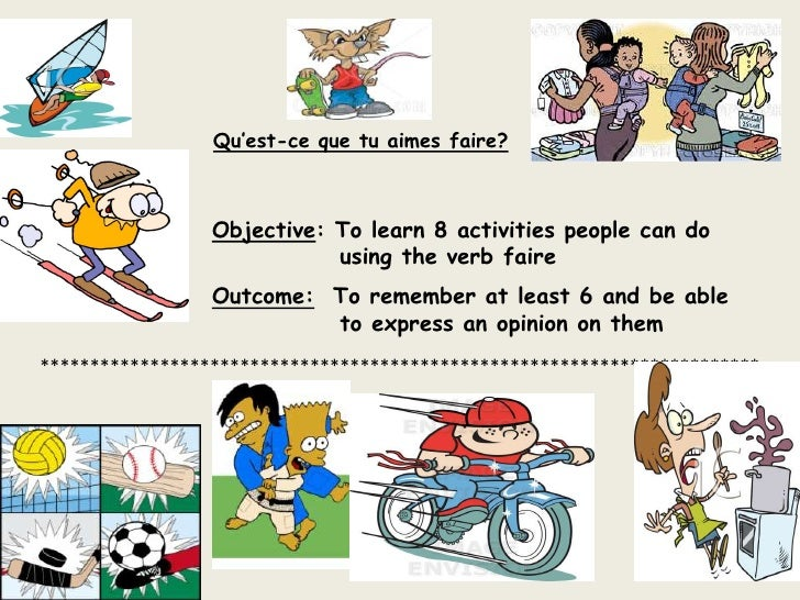 Qu'est-cequetuaimes faire?<br />Objective: To learn 8 activities people can do 				       using the verb faire<br />Outcom...