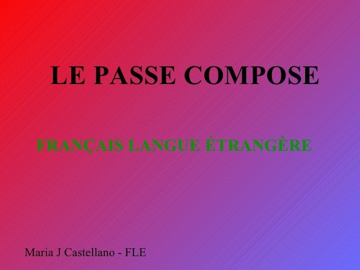 LE PASSE COMPOSE FRANÇAIS LANGUE ÉTRANGÈRE   Maria J Castellano - FLE