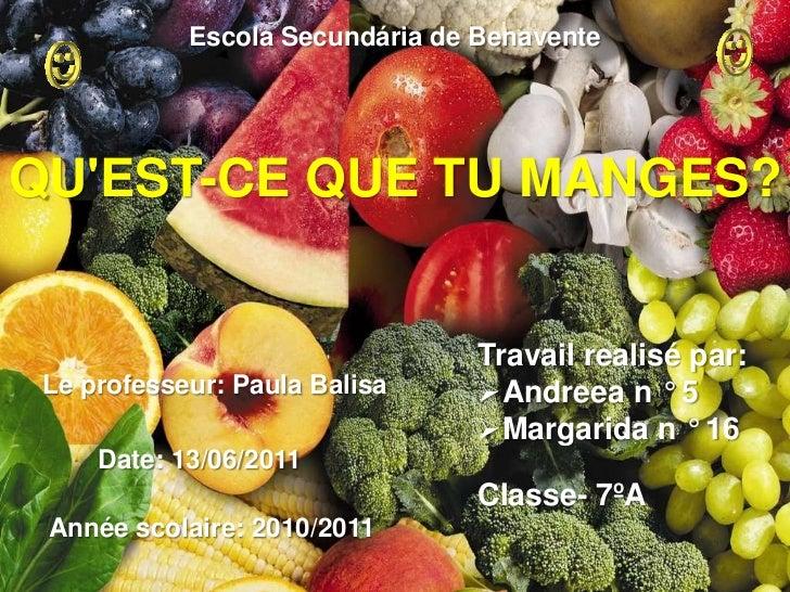 Escola Secundária de Benavente<br />Qu'est-ceQUE tu manges?<br />Travail realisé par:<br /><ul><li>Andreea n ° 5