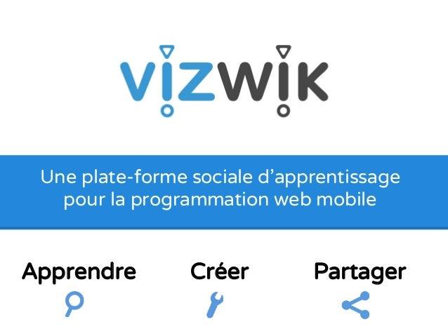 Une plate-forme sociale d'apprentissage  pour la programmation web mobile  Apprendre Créer Partager