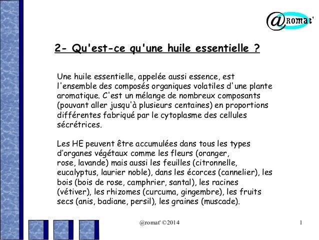 2- Qu'est-ce qu'une huile essentielle ? Une huile essentielle, appelée aussi essence, est l'ensemble des composés organiqu...